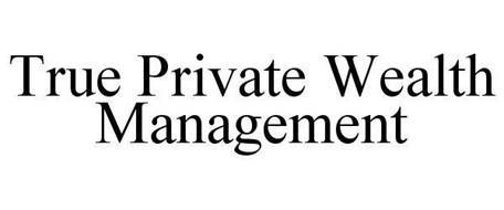 TRUE PRIVATE WEALTH MANAGEMENT