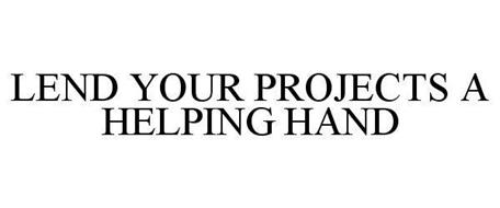 LEND YOUR PROJECTS A HELPING HAND