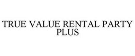 TRUE VALUE RENTAL PARTY PLUS