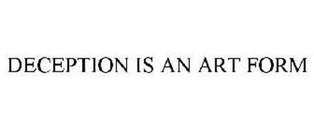 DECEPTION IS AN ART FORM