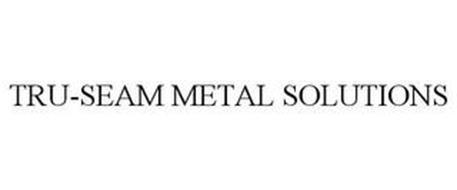TRU-SEAM METAL SOLUTIONS
