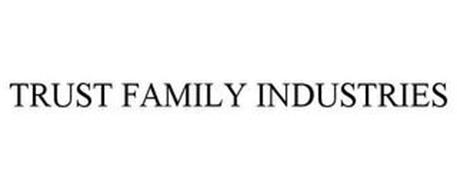 TRUST FAMILY INDUSTRIES
