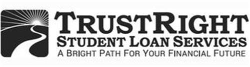 TRUSTRIGHT STUDENT LOAN SERVICES A BRIGHT PATH FOR YOUR FINANCIAL FUTURE