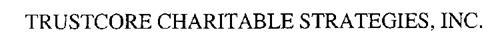 TRUSTCORE CHARITABLE STRATEGIES, INC.