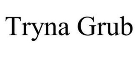 TRYNA GRUB