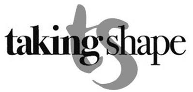 TAKING SHAPE TS Trademark of TS 14 Plus Australia Pty Ltd ...