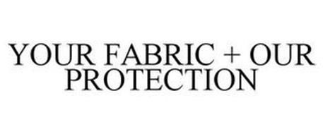 YOUR FABRIC + OUR PROTECTION