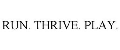 RUN. THRIVE. PLAY.