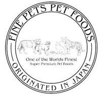 FINE PETS PET FOODS ORIGINATED IN JAPANONE OF THE WORLDS FINEST SUPER PREMIUM PET FOODS