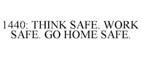 1440: THINK SAFE. WORK SAFE. GO HOME SAFE.