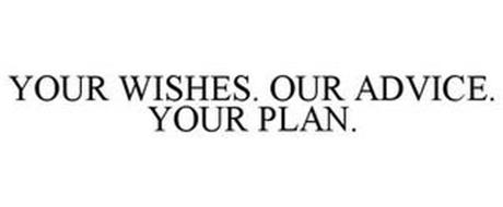 YOUR WISHES. OUR ADVICE. YOUR PLAN.