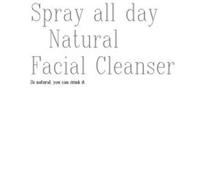 SPRAY ALL DAY NATURAL FACIAL CLEANSER SO NATURAL, YOU CAN DRINK IT.
