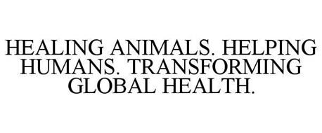 HEALING ANIMALS. HELPING HUMANS. TRANSFORMING GLOBAL HEALTH.
