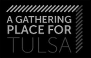 A GATHERING PLACE FOR TULSA