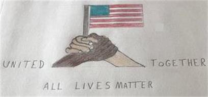 UNITED TOGETHER ALL LIVES MATTER