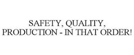 SAFETY, QUALITY, PRODUCTION - IN THAT ORDER!