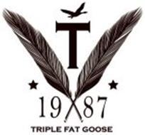 T TRIPLE FAT GOOSE 1987