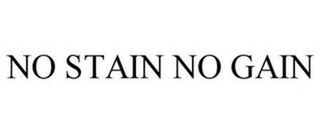 NO STAIN NO GAIN
