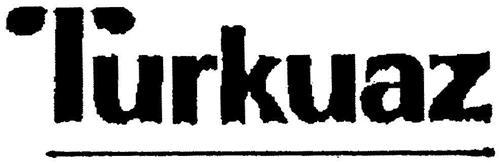 turkuaz trademark of turkuaz seramik sanayi ve ticaret