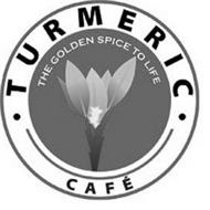 TURMERIC CAFÉ THE GOLDEN SPICE TO LIFE