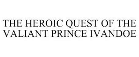 THE HEROIC QUEST OF THE VALIANT PRINCE IVANDOE