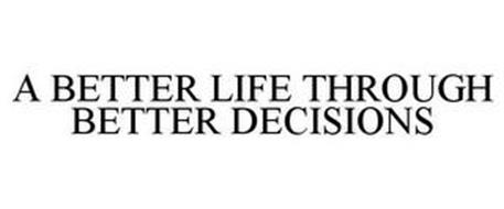 A BETTER LIFE THROUGH BETTER DECISIONS
