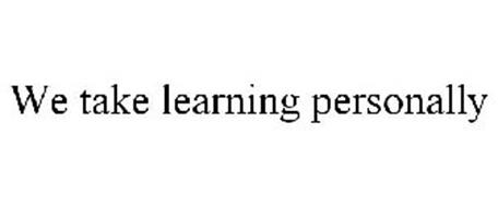 WE TAKE LEARNING PERSONALLY