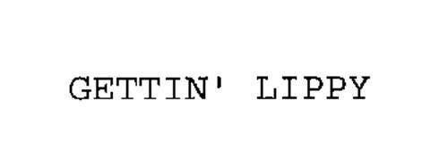 GETTIN' LIPPY