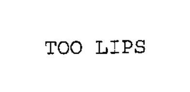 TOO LIPS