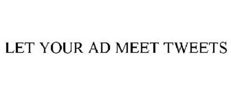 LET YOUR AD MEET TWEETS