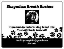 SHAYMLESS BREATH BUSTERS HOMEMADE NATURAL DOG TREAT MIX TWO LAZY CRAZY LABS, LLC TWOLAZYCRAZYLABS@GMAIL.COM