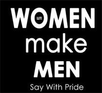WM WOMEN MAKE MEN SAY WITH PRIDE