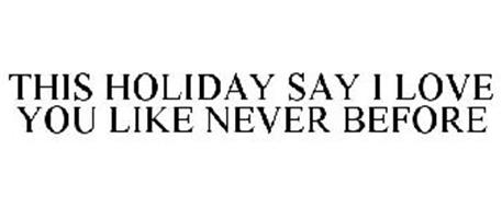 THIS HOLIDAY SAY I LOVE YOU LIKE NEVER BEFORE