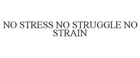 NO STRESS NO STRUGGLE NO STRAIN