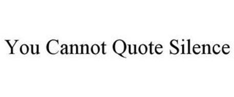 YOU CANNOT QUOTE SILENCE