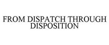 FROM DISPATCH THROUGH DISPOSITION