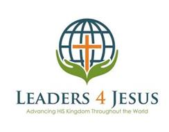 LEADERS 4 JESUS ADVANCING HIS KINGDOM THROUGHOUT THE WORLD