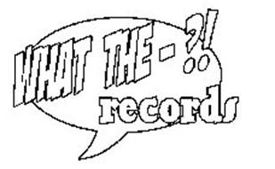 WHAT THE-?! RECORDS