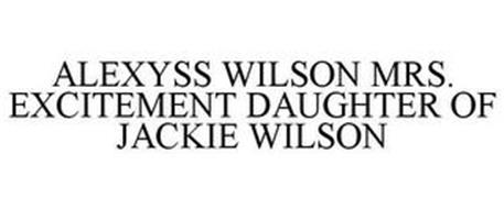 ALEXYSS WILSON MRS. EXCITEMENT DAUGHTER OF JACKIE WILSON