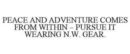 PEACE AND ADVENTURE COMES FROM WITHIN - PURSUE IT WEARING N.W. GEAR.