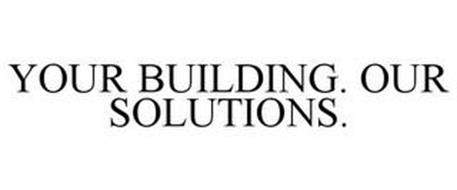 YOUR BUILDING. OUR SOLUTIONS.