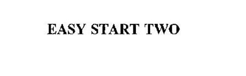 EASY START TWO