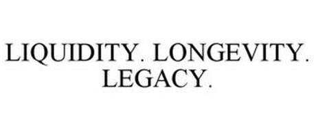 LIQUIDITY. LONGEVITY. LEGACY.