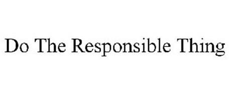 DO THE RESPONSIBLE THING