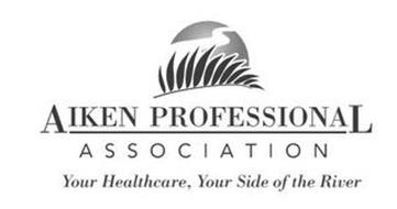 AIKEN PROFESSIONAL ASSOCIATION YOUR HEALTHCARE, YOUR SIDE OF THE RIVER