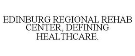 EDINBURG REGIONAL REHAB CENTER, DEFINING HEALTHCARE.