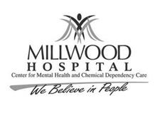 MILLWOOD HOSPITAL CENTER FOR MENTAL HEALTH AND CHEMICAL DEPENDENCY CARE WE BELIEVE IN PEOPLE