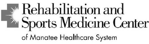 REHABILITATION AND SPORTS MEDICINE CENTER OF MANATEE HEALTHCARE SYSTEM