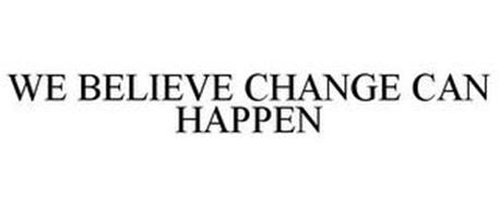 WE BELIEVE CHANGE CAN HAPPEN