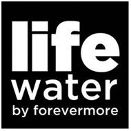 LIFE WATER BY FOREVERMORE